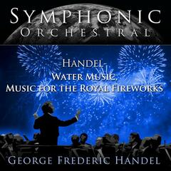 Symphonic Orchestral - Water Music, Music for the Royal Fireworks