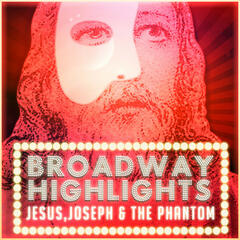 Broadway Highlights: Jesus, Joseph & the Phantom