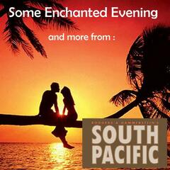 Some Enchanted Evening , and More from South Pacific