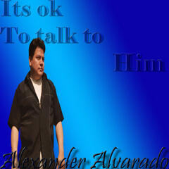 Its Ok To Talk To Him