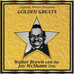 Legend Series Presents Golden Greats - Walter Brown With the Jay McShann Trio