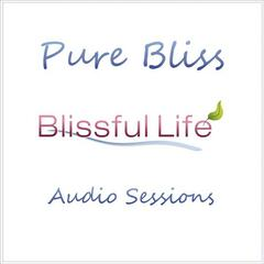 Pure Bliss (Blissful Life Audio Sessions)