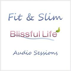 Fit and Slim (Blissful Life Audio Sessions)