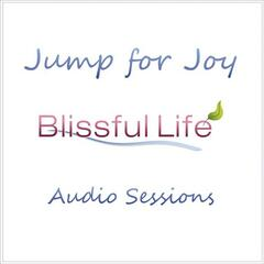 Jump for Joy (Blissful Life Audio Sessions)