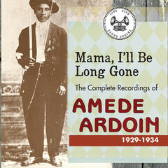 Mama I'll Be Long Gone : The Complete Recordings of Amede Ardoin, 1929-1934