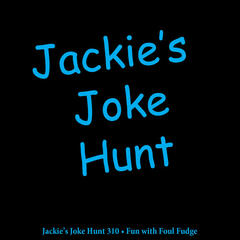 Jackie's Joke Hunt 310 - Fun With Foul Fudge (feat. Ian Karr)