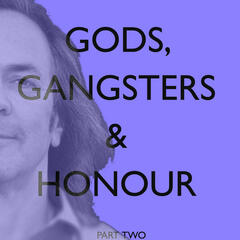 Gods, Gangsters & Honour (Part Two: Chapters 18-29)