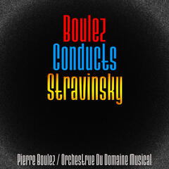 Boulez Conducts Stravinsky (Remastered)