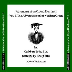 Adventures of an Oxford Freshman, Vol. 2 - The Further Adventures of Mr Verdant Green
