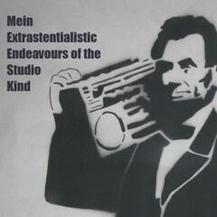 Mein Extrastenstialistic Endeavours of the Studio Kind - EP