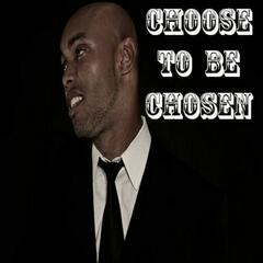 Choose to Be Chosen