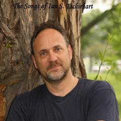 The Songs Of Ian S. Tschirhart