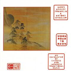 JAPAN James Ashley Franklin / Antony Wheeler: Moon Road to Dawn - An Encounter of Chinese and Japanese Traditional Music