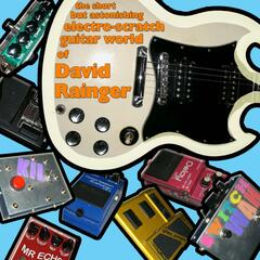 The Short But Astonishing Electro Scratch Guitar World Of David Rainger