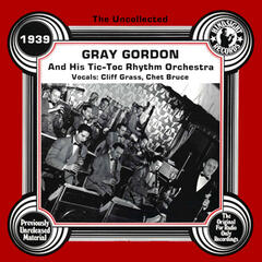 The Uncollected: Gray Gordon And His Tic-Toc Rhythm Orchestra