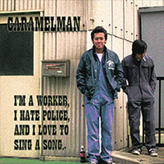 I'm a worker,I hate police, and I love to sing a song.