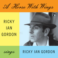 A Horse With Wings. Ricky Ian Gordon Sings Ricky Ian Gordon