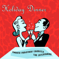 Holiday Dinner - Smooth Christmas Favorites For Entertaining