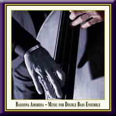 Bassiona Amorosa - Music for Double Bass Ensemble