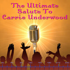 The Ultimate Salute To Carrie Underwood