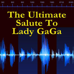The Ultimate Salute To Lady GaGa
