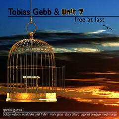 Tobias Gebb and Unit 7 - Free At Last