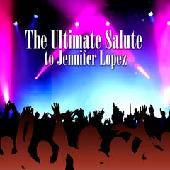 The Ultimate Salute To Jennifer Lopez