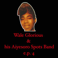 Wale Glorious & His Aiyesoro Spots Band EP 4