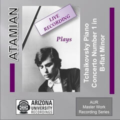 Atamian Plays The Tchaikovsky Piano Concerto No. 1 in B-flat Minor