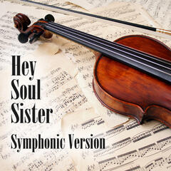 Hey Soul Sister - Symphonic Version (Made Famous by Train)