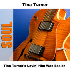 Tina Turner's Lovin' Him Was Easier