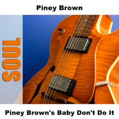 Piney Brown's Baby Don't Do It