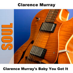 Clarence Murray's Baby You Got It
