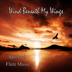Wind Beneath My Wings – Spiritual Flute Music