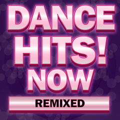 Dance Hits! Now Remixed