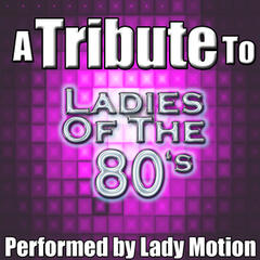 A Tribute to Ladies of the 80's