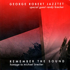 Remember The Sound: Homage To Michael Brecker