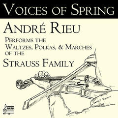 Voices of Spring: André Rieu Performs the Waltzes, Polkas, & Marches of the Strauss Family