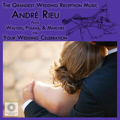 The Grandest Wedding Reception Music: André Rieu Plays Waltzes, Polkas, & Marches for Your Wedding Celebration