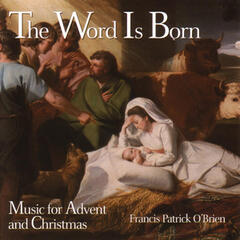 The Word Is Born: Music for Advent and Christmas