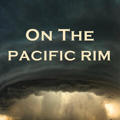 On the Pacific Rim