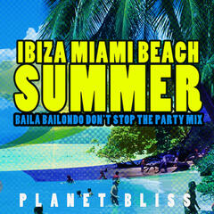 Ibiza Miami Beach Summer (Baila Bailondo Don't Stop the Party Mix)