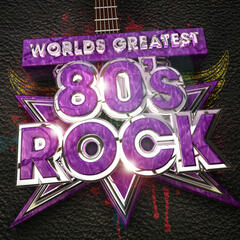 Worlds Greatest 80's Rock - The only 80s Rock album you'll ever need!  ( Deluxe Version )