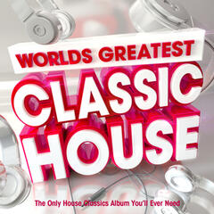 Worlds Greatest Classic House - The only House Classics Album You'll Ever Need