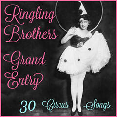 Ringling Brothers Grand Entry: 30 Circus Songs Including Entry of the Gladiators, Barnum and Bailey's Favorite, Those Magnificent Men in Their Flying Machines, And Ringling Brothers Grand Entry!