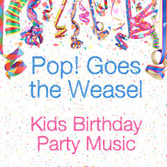 Pop! Goes the Weasel: Kids Birthday Party Music
