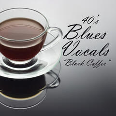 40s Blues Vocals - Black Coffee - 40s Music