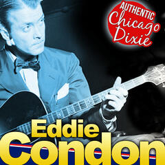 Eddie Condon. Authentic Chicago Dixie