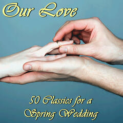 Our Love: 50 Classics for a Spring Wedding