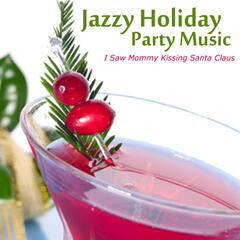 Jazzy Holiday Party Music - I Saw Mommy Kissing Santa Claus